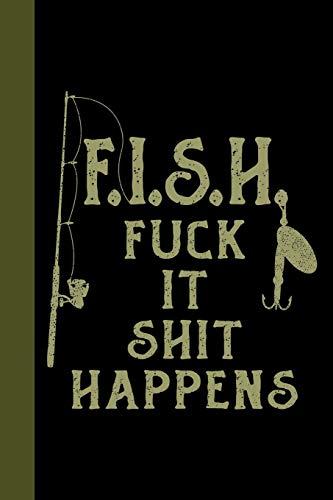 F.I.S.H. Fuck It Shit Happens: Tackle Fishing A Logbook To Track Your Fishing Trips, Catches and the Ones That Got Away (Fishing Fly Winder Line)