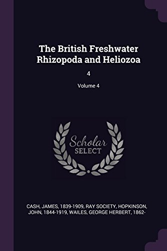 The British Freshwater Rhizopoda and Heliozoa: 4; Volume 4