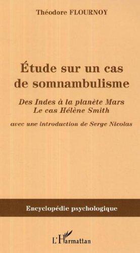 Etude sur un cas de somnambulisme : Des Indes à la planète Mars le cas Hélène Smith par Théodore Flournoy