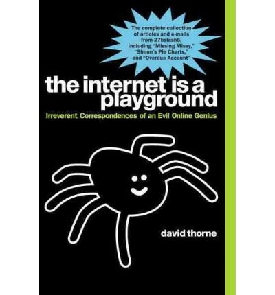 [( The Internet Is a Playground: Irreverent Correspondences of an Evil Online Genius [ THE INTERNET IS A PLAYGROUND: IRREVERENT CORRESPONDENCES OF AN EVIL ONLINE GENIUS BY Thorne, David ( Author ) Apr-28-2011 By Thorne, David ( Author ) Paperback Apr - 2011)] Paperback