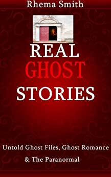 Real Ghost Stories: Ghost Files, Ghost Romance and the Paranormal (St Paul Book 1) (English Edition) von [Smith, Rhema]
