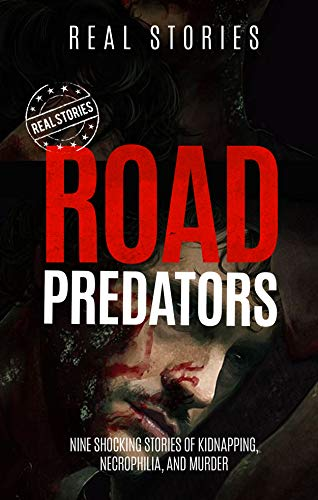 Road Predators: Nine Shocking Stories of Kidnapping, Necrophilia, and Murder (True Crime Book 2) (English Edition)