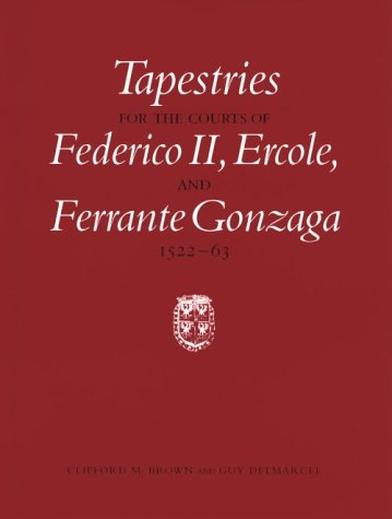 Clifford Kostüm - Tapestries for the Courts of Federico Ii, Ercole, and Ferrante Gonzaga, 1522-1563 (Monographs on the Fine Arts)