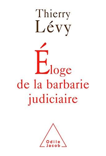 Éloge de la barbarie judiciaire (HISTOIRE ET DOCUMENT)