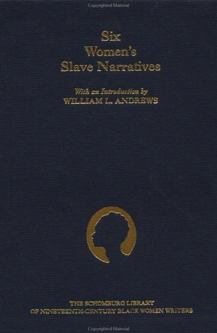 Six Women's Slave Narratives (The Schomburg Library of Nineteenth-Century Black Women Writers)