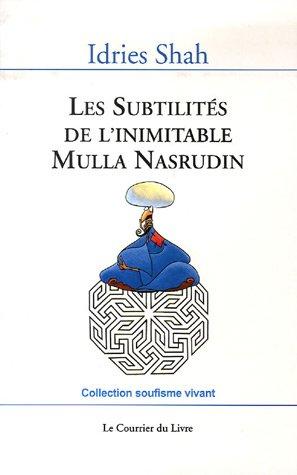 Les Subtilités de l'inimitable Mulla Nasrudin
