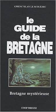 Le guide de la Bretagne par Gwenc'hlan Le Scouëzec