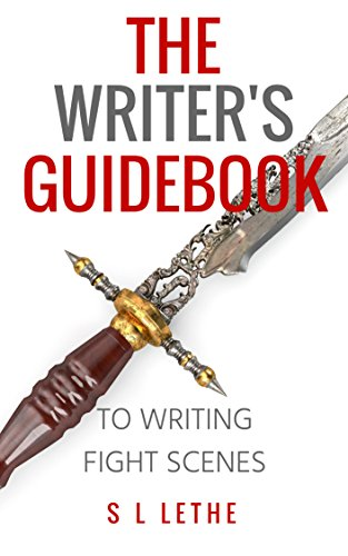 The Writer's Guidebook to Writing Fight Scenes (English Edition) por S L  Lethe