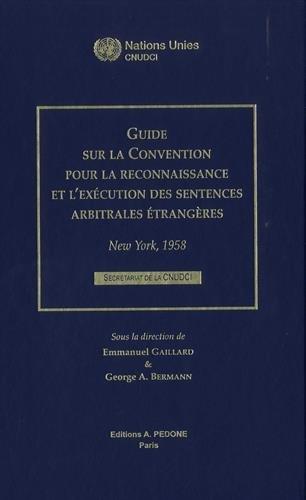 Guide sur la Convention pour la reconnaissance et l'excution des sentences arbitrales trangres : New York, 1958. Secrtariat de la CNUDCI