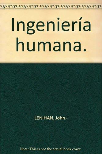 Ingeniería humana. [Tapa blanda] by LENIHAN, John.-