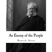 An Enemy of the People: A Play in Five Acts (Classic Henrik Ibsen)