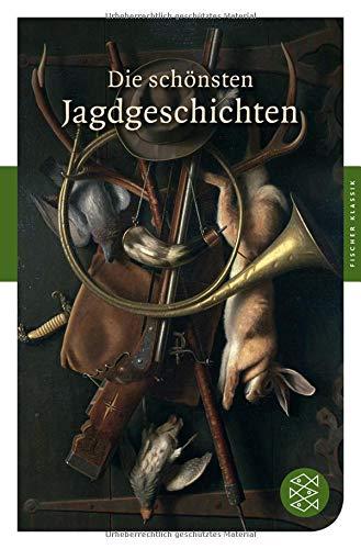 Die schönsten Jagdgeschichten: Ein Lesebuch (Fischer Klassik)
