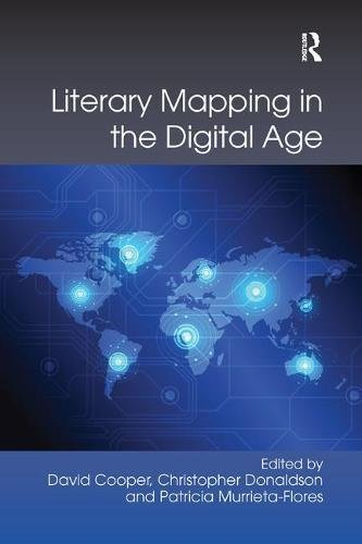 Literary Mapping in the Digital Age di David Cooper,Christopher Donaldson,Patricia Murrieta-Flores