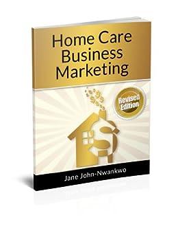 Home Care Business Marketing (How to make a million in nursing Book 3) (English Edition) par [John-Nwankwo RN MSN, Jane]