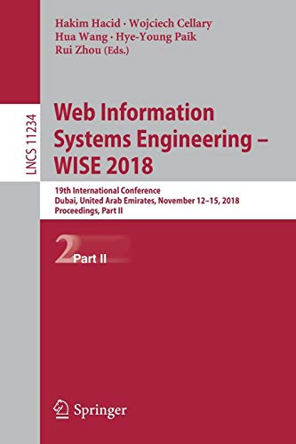 Web Information Systems Engineering - WISE 2018: 19th International Conference, Dubai, United Arab Emirates, November 12-15, 2018, Proceedings, Part II (Lecture Notes in Computer Science, Band 11234)