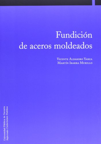 Fundición de aceros moldeados (Ingeniería) por Vicente Aldasoro Yarza