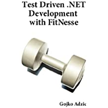 Test Driven .NET Development with FitNesse by Gojko Adzic (2008-02-28)