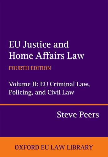 EU Justice and Home Affairs Law: EU Criminal Law, Policing, and Civil Law 4/e: 2 (Oxford European Union Law Library)