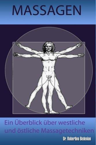 Massagen: Ein Ueberblick Ueber Westliche Und Oestliche Massagetechniken: Alternative Heilmethoden, Die Sie Kennen Sollten (Band II)