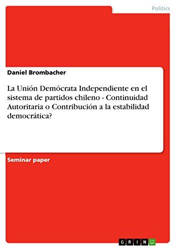 La Unión Demócrata Independiente en el sistema de partidos chileno - Continuidad Autoritaria o Contribución a la estabilidad democrática?