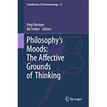 Philosophy's Moods: The Affective Grounds of Thinking: The Affective Grounds of Thinking (Contributions to Phenomenology)
