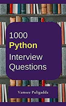 1000 Most Important Python Interview Questions and Answers: Crack That Next Interview With Higher Salary In Less Preparation Time by [Puligadda, Vamsee]