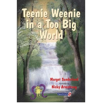 [(Teenie Weenie in a Too Big World: A Story for Fearful Children)] [Author: Margot Sunderland] published on (October, 2003)