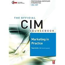 CIM Coursebook 06/07 Marketing in Practice (Chartered Institute of Marketing (Paperback))