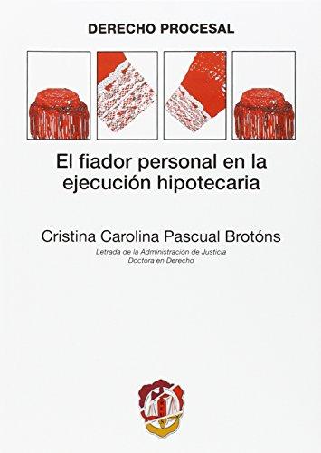 El fiador personal en la ejecución hipotecaria (Derecho procesal) por Cristina Carolina Pascual Brotóns