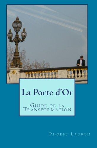 La Porte d'Or: Guide de la Transformation par Phoebe Lauren