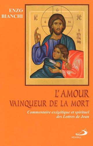 L'amour vainqueur de la mort : Commentaire exégétique et spirituel des Lettres de Jean par Enzo Bianchi