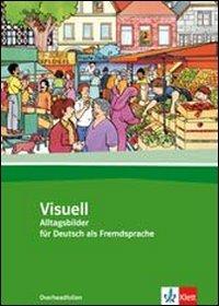 Visuell. Alltagsbilder für Deutsch als Fremdsprache. Per le Scuole superiori