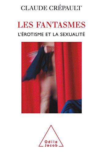 Les Fantasmes: L'Érotisme et la Sexualité (PSYCHOLOGIE)