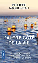 L'autre côte de la vie - Un merveilleux message d'espoir pour tous ceux qui ont perdu un proche de Philippe Ragueneau