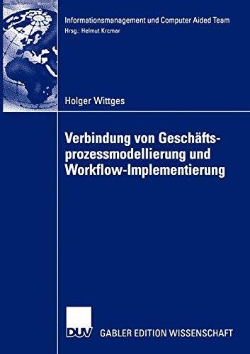 Verbindung von Geschäftsprozessmodellierung und Workflow-Implementierung (Informationsmanagement und Computer Aided Team)