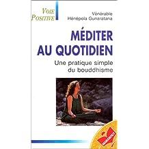 MEDITER AU QUOTIDIEN. Une pratique simple du bouddhisme