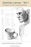 Zeichnen Lernen - Teil 1: Grundwissen, Techniken, Ausrüstung, Übungen