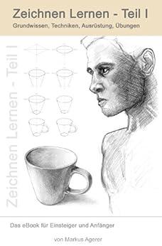 Zeichnen Lernen - Teil 1: Grundwissen, Techniken, Ausrüstung, Übungen von [Agerer, Markus]