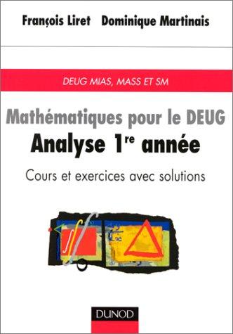 Cours de Mathématiques : Analyse 1re année (Cours et exercices avec solutions : DEUG MIAS, MASS et SM) par François Liret