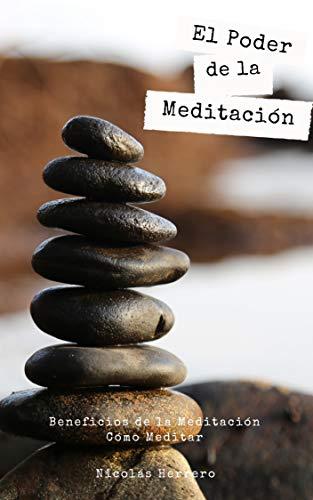 El poder de la meditación (Beneficios de la meditación): Cómo meditar por Nicolás Herrero