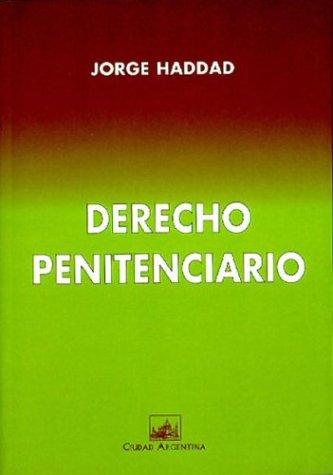 Derecho Penitenciario: Actividad Delictual Responsabilidad y Rehabilitacion Progresiva por Jorge Haddad