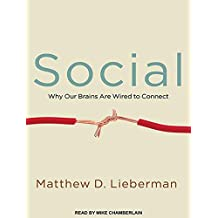 Social: Why Our Brains Are Wired to Connect by Matthew D. Lieberman (2013-11-05)