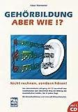 Gehörbildung - aber wie?: Nicht rechnen, sondern hören! Ein zielorientierter Lehrgang mit CD. Mit Melodiediktaten und Intervall- /Akkordtabellen - Cesar Marinovici