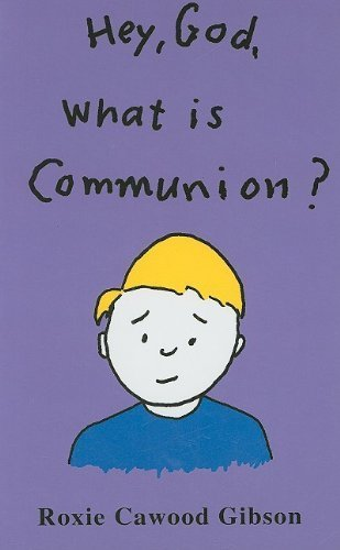 hey-god-what-is-communion-by-gibson-roxie-cawood-2008-hardcover