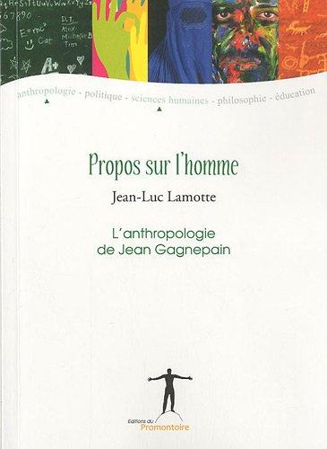 Propos sur l'homme : L'anthropologie de Jean Gagnepain
