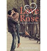 [( For the Love of Rose By Egby, Robert ( Author ) Paperback Jul - 2014)] Paperback