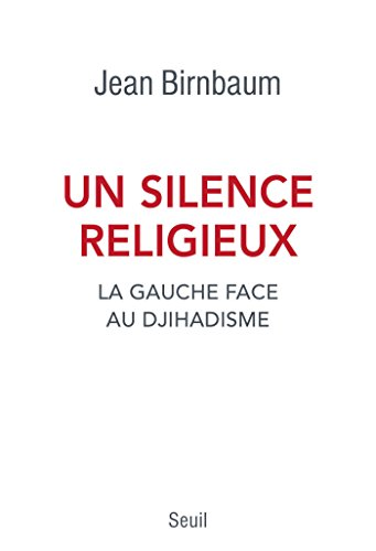 Un silence religieux. La gauche face au djihadisme: La gauche face au djihadisme (H.C. ESSAIS) par Jean Birnbaum