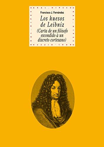 Los huesos de Leibniz. (Carta de un filósofo escondido a un discreto cortesano) (Historia del pensamiento y la cultura) por Francisco J. Fernández García