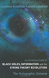 An Introduction to Black Holes, Information and the String Theory Revolution: The Holographic Universe by Leonard Susskind (2004-12-01)
