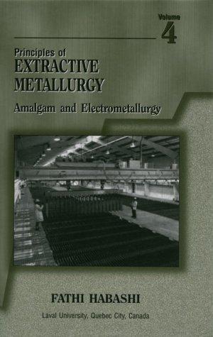 Principals of Extractive Metallurgy: Vol 4: Amalgam and Electrometallurgy
